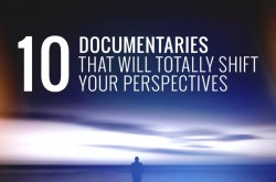 10 Documentaries that Will Totally Shift Your Perspectives