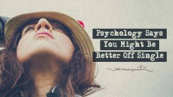 Psychology Says: You Might Be Better Off Single – The Minds Journal