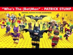 OFFICIAL – Who's The (Bat)Man – Patrick Stump –  The Lego Batman Soundtr ...