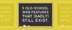 5 Old-School Web Features that (Sadly) Still Exist ~ Creative Market Blog