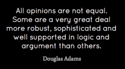 Let's not conflate the right to an opinion with the validity and soundness of an opinion.  ...