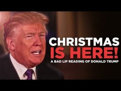 """CHRISTMAS IS HERE!"" — A Bad Lip Reading of Donald Trump – YouTube"