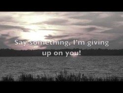 Say Something (I'm Giving Up On You) – YouTube