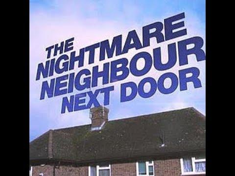 The Nightmare Neighbour Next Door Episode 1