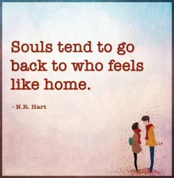 Souls tend to go back to who feels like home.