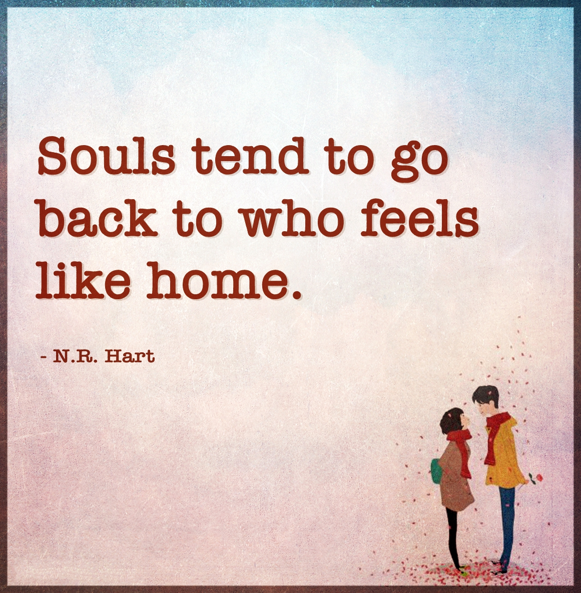 Souls tend to go back to who feels like home.