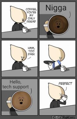 I like my coffee like I like my tech support