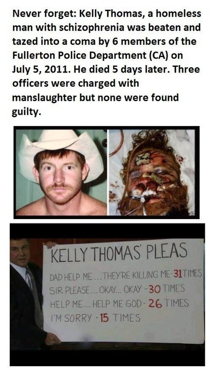 Final words of Kelly Thomas as he was beaten to death by 6 police officers. Never forget.