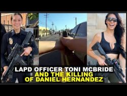 LAPD OFFICER TONI MCBRIDE AND THE KILLING OF DANIEL HERNANDEZ