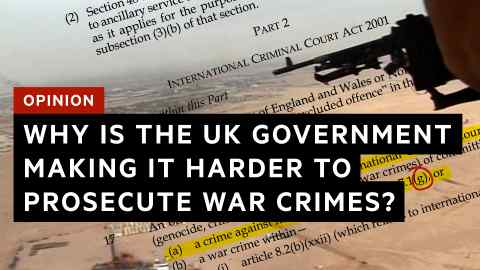 Opinion: Arms and the law – why is the UK government making it harder to prosecute war cri ...