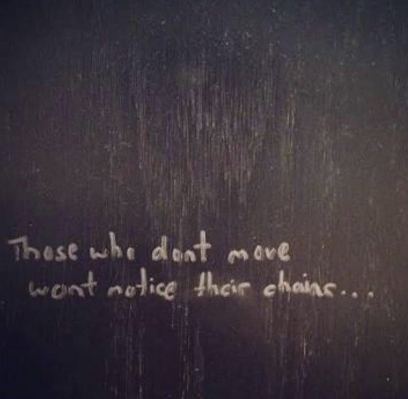 Those who don't move won't notice their chains